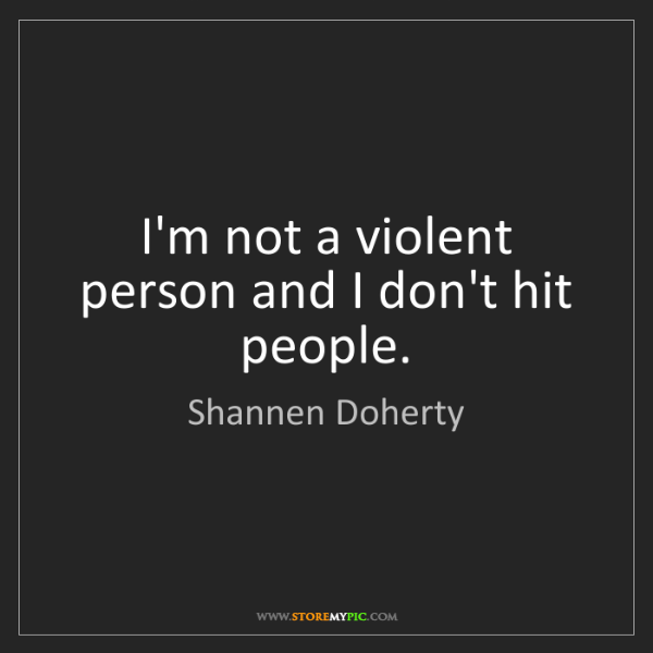 Shannen Doherty: I'm not a violent person and I don't hit people.
