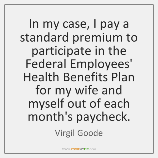 In my case, I pay a standard premium to participate in the ...