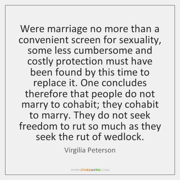 Were marriage no more than a convenient screen for sexuality, some less ...