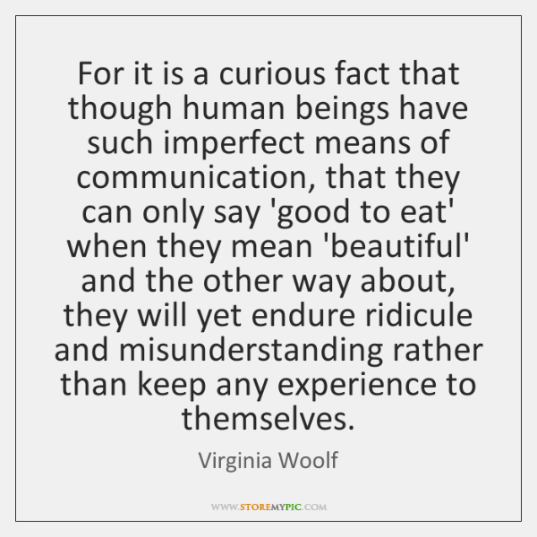 For it is a curious fact that though human beings have such ...