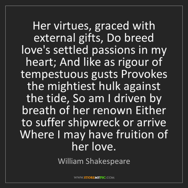 William Shakespeare: Her virtues, graced with external gifts, Do breed love's...