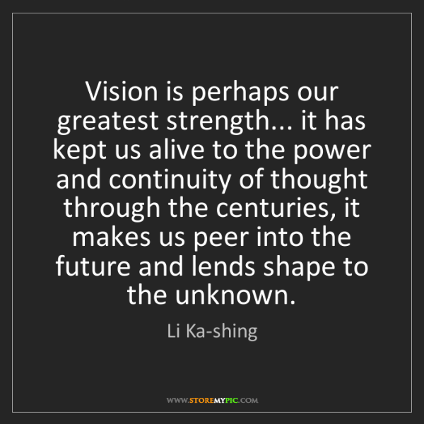Li Ka-shing: Vision is perhaps our greatest strength... it has kept...