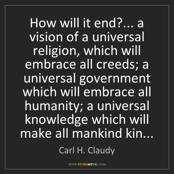 Carl H. Claudy: How will it end?... a vision of a universal religion,...