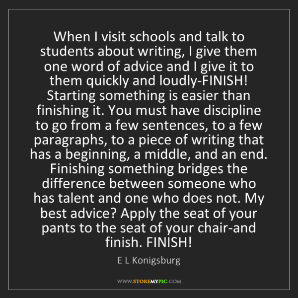 E L Konigsburg: When I visit schools and talk to students about writing,...