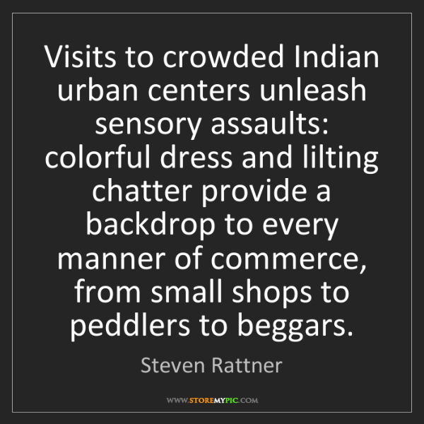 Steven Rattner: Visits to crowded Indian urban centers unleash sensory...