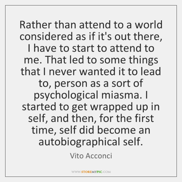 Rather than attend to a world considered as if it's out there, ...