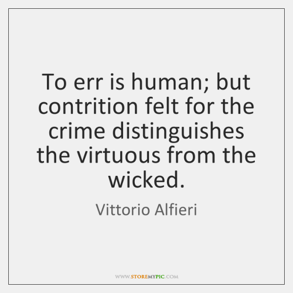 To err is human; but contrition felt for the crime distinguishes the ...