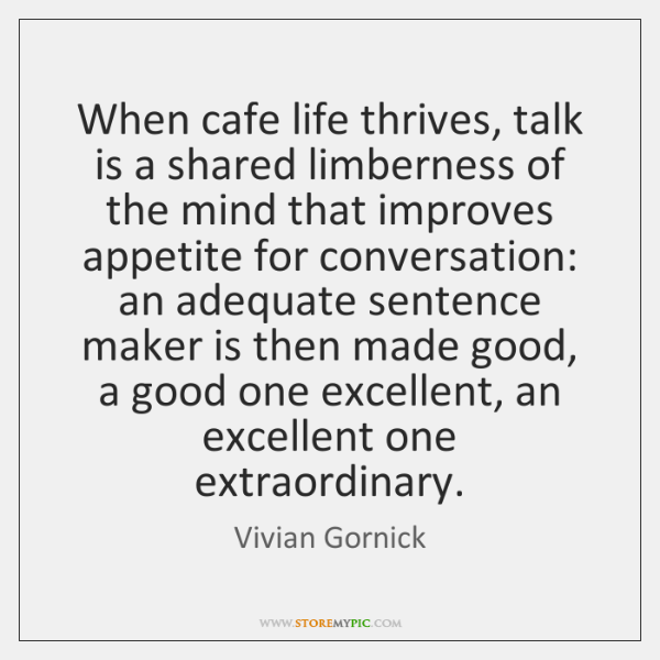 When cafe life thrives, talk is a shared limberness of the mind ...