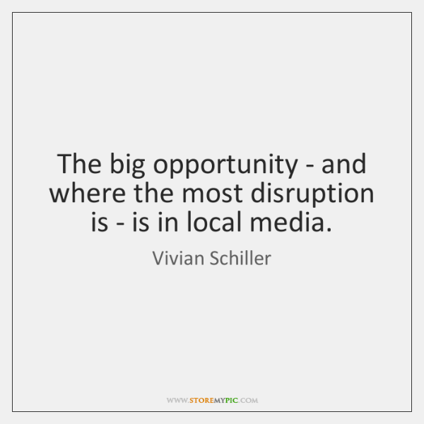 The big opportunity - and where the most disruption is - is ...