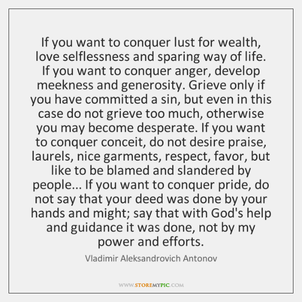 If you want to conquer lust for wealth, love selflessness and sparing ...