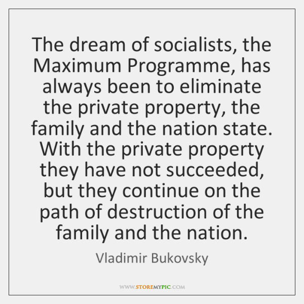 The dream of socialists, the Maximum Programme, has always been to eliminate ...