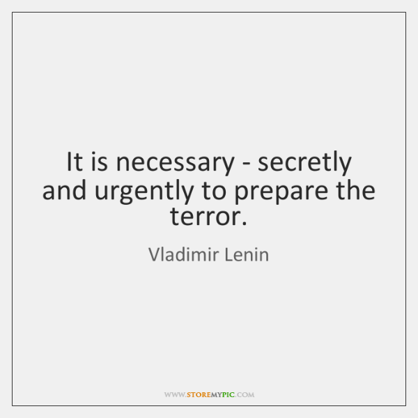 It is necessary - secretly and urgently to prepare the terror.