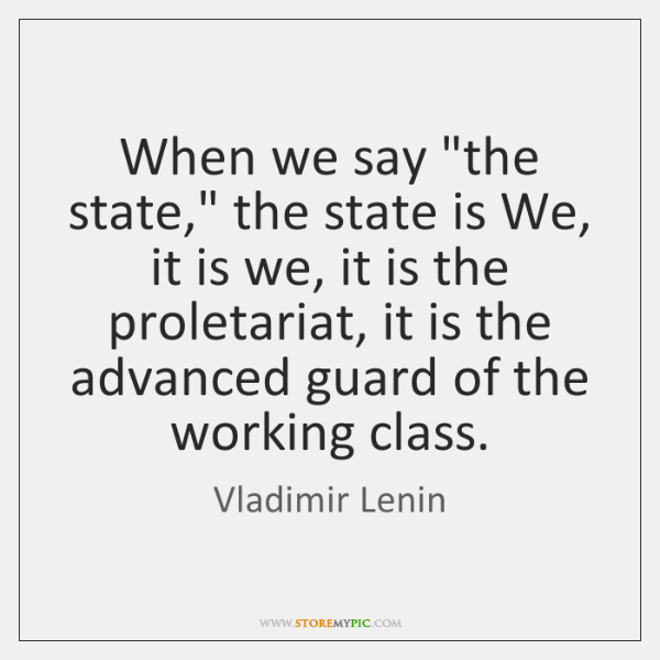 """When we say """"the state,"""" the state is We, it is we, ..."""