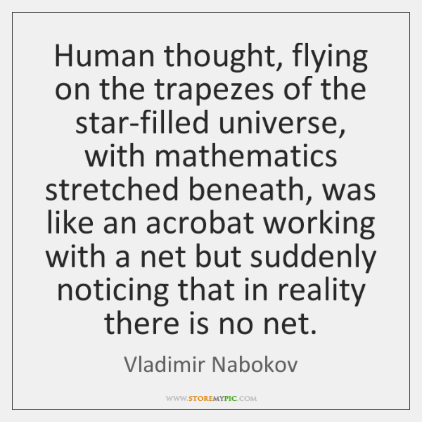 Human thought, flying on the trapezes of the star-filled universe, with mathematics ...
