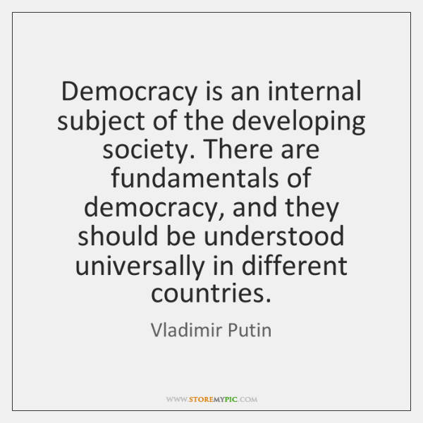 Democracy is an internal subject of the developing society. There are fundamentals ...