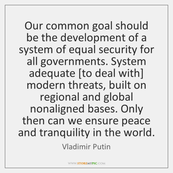 Our common goal should be the development of a system of equal ...