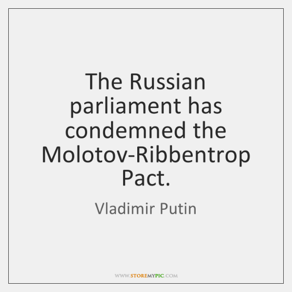 The Russian parliament has condemned the Molotov-Ribbentrop Pact.