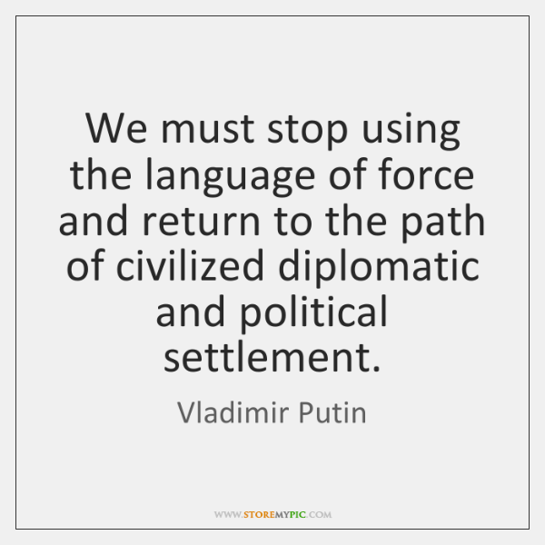 We must stop using the language of force and return to the ...