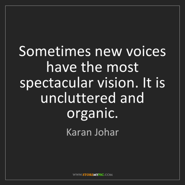 Karan Johar: Sometimes new voices have the most spectacular vision....