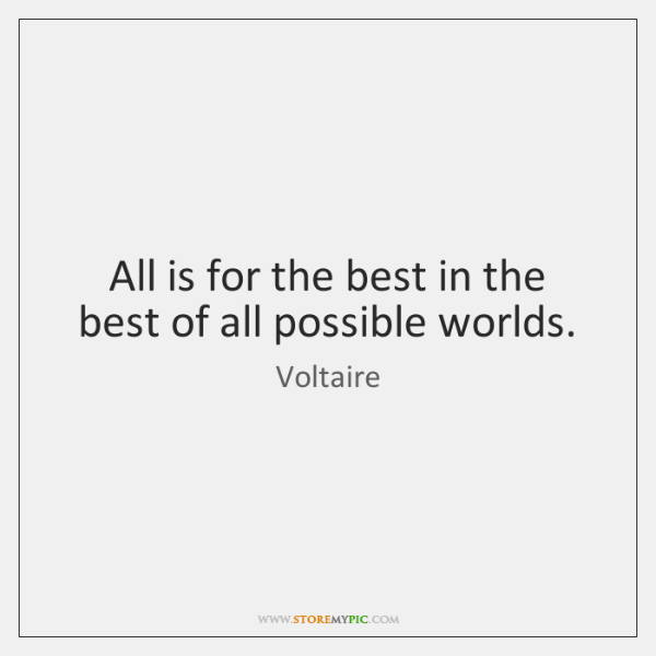 All is for the best in the best of all possible worlds.