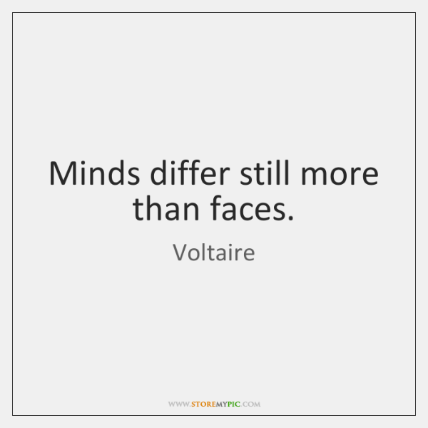 Minds differ still more than faces.