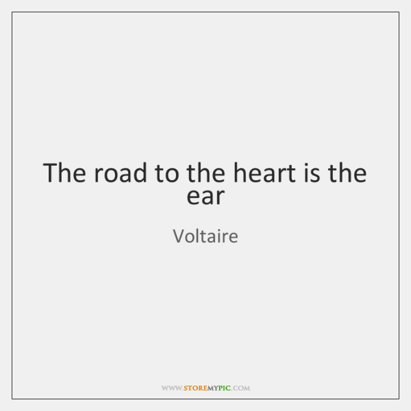 The road to the heart is the ear