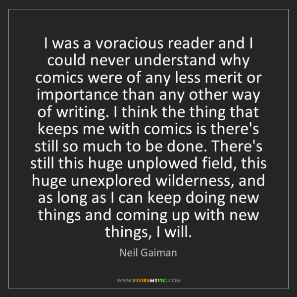 Neil Gaiman: I was a voracious reader and I could never understand...