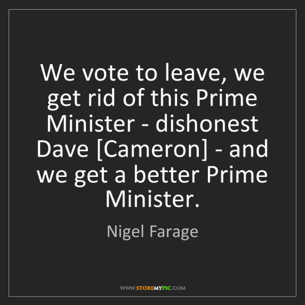 Nigel Farage: We vote to leave, we get rid of this Prime Minister -...
