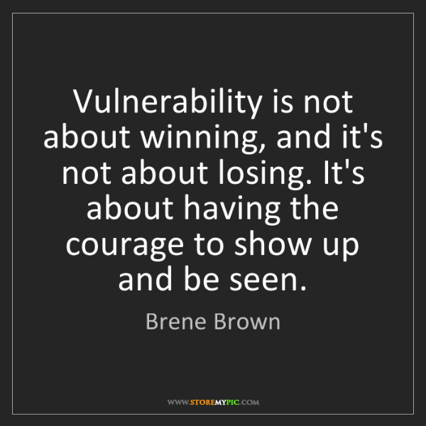 Brene Brown: Vulnerability is not about winning, and it's not about...