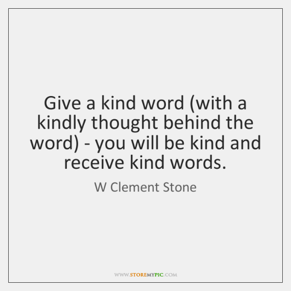 Give a kind word (with a kindly thought behind the word) - ...