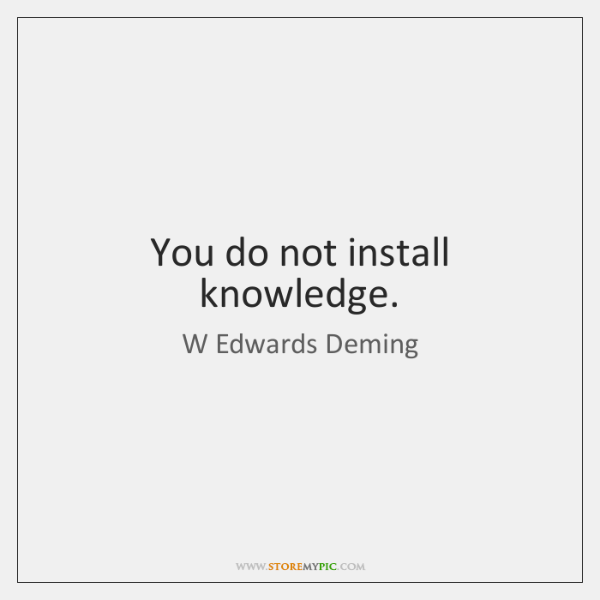 You do not install knowledge.