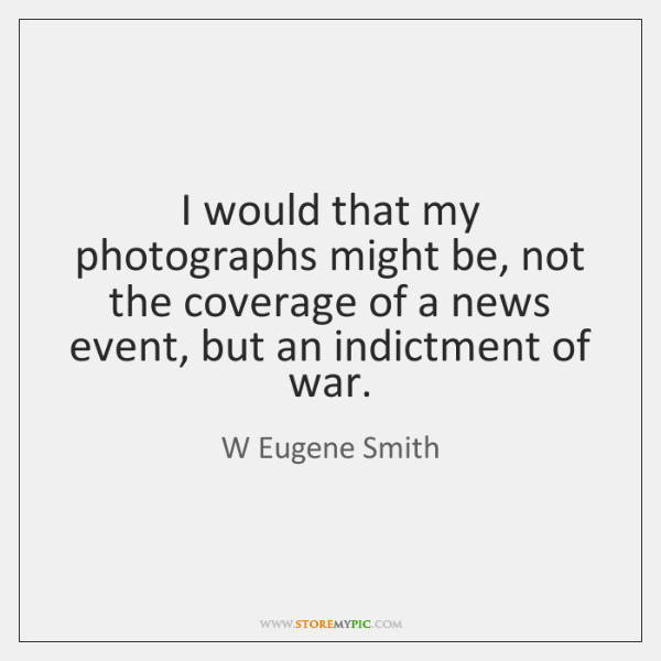 I would that my photographs might be, not the coverage of a ...