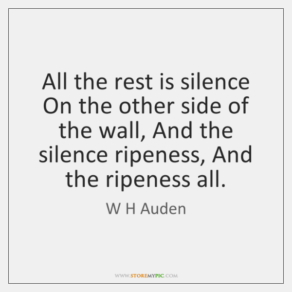 All the rest is silence On the other side of the wall, ...