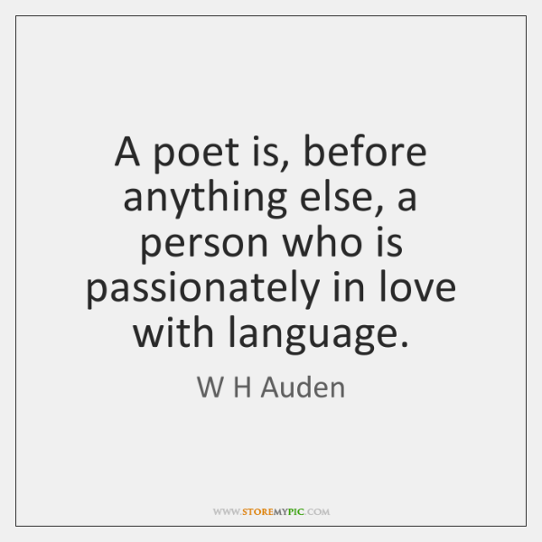 A poet is, before anything else, a person who is passionately in ...