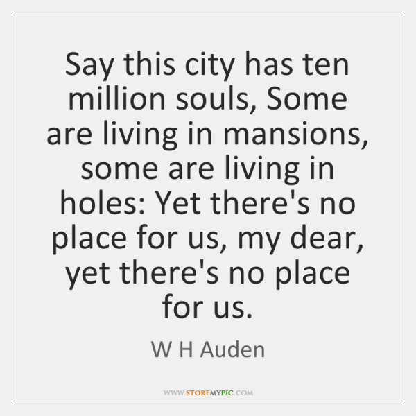 Say this city has ten million souls, Some are living in mansions, ...