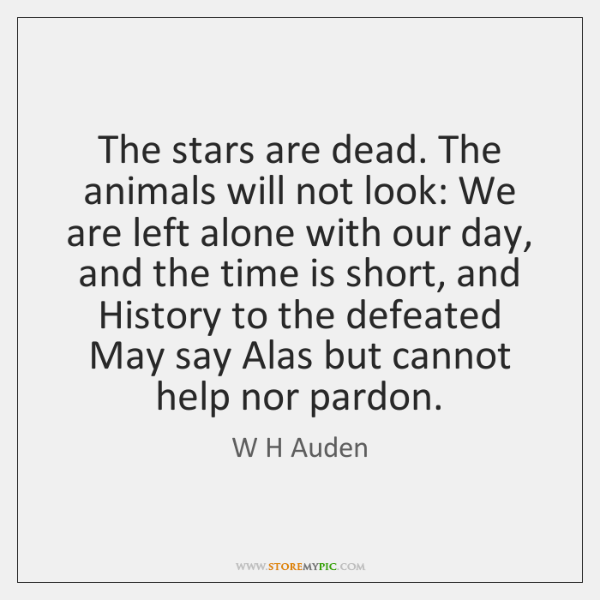 The stars are dead. The animals will not look: We are left ...