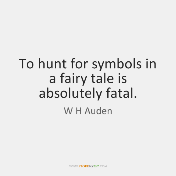 To hunt for symbols in a fairy tale is absolutely fatal.