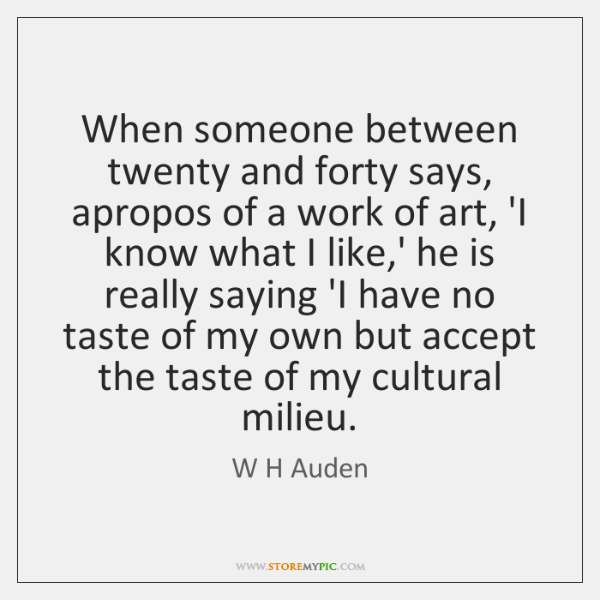 When someone between twenty and forty says, apropos of a work of ...