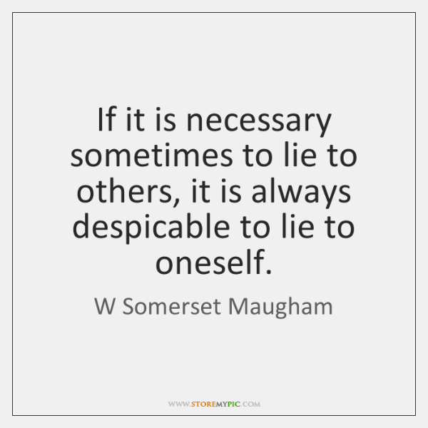 If it is necessary sometimes to lie to others, it is always ...