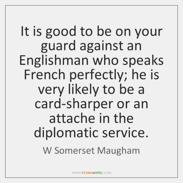 It is good to be on your guard against an Englishman who ...