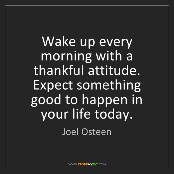 Joel Osteen: Wake up every morning with a thankful attitude. Expect...