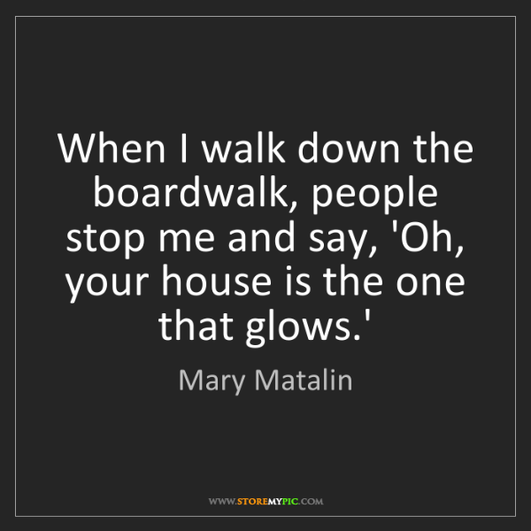 Mary Matalin: When I walk down the boardwalk, people stop me and say,...
