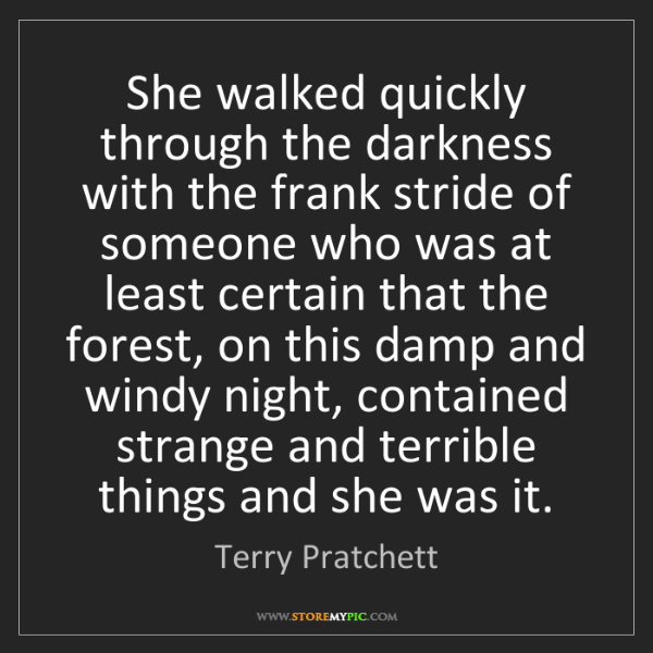 Terry Pratchett: She walked quickly through the darkness with the frank...