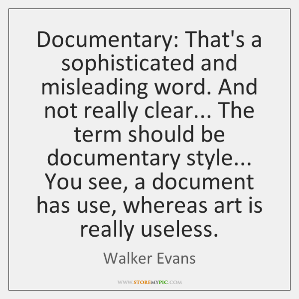Documentary: That's a sophisticated and misleading word. And not really clear... The ...