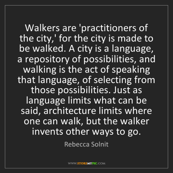 Rebecca Solnit: Walkers are 'practitioners of the city,' for the city...