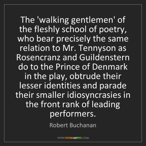 Robert Buchanan: The 'walking gentlemen' of the fleshly school of poetry,...