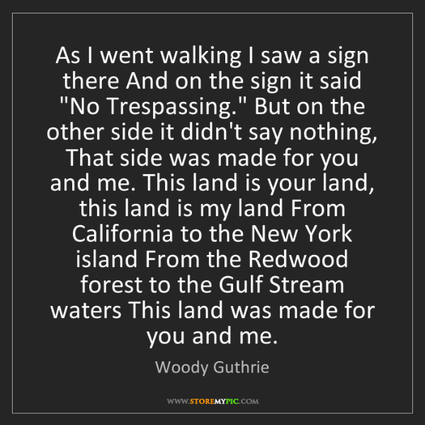 Woody Guthrie: As I went walking I saw a sign there And on the sign...