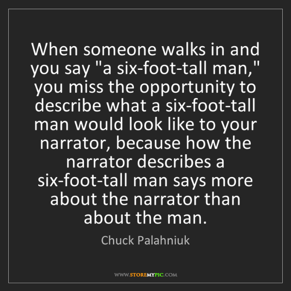 "Chuck Palahniuk: When someone walks in and you say ""a six-foot-tall man,""..."
