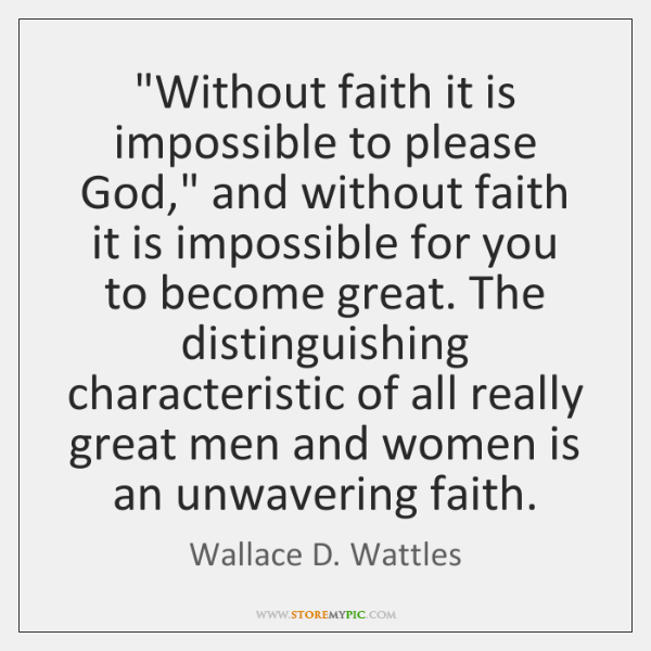 """Without faith it is impossible to please God,"" and without faith it ..."