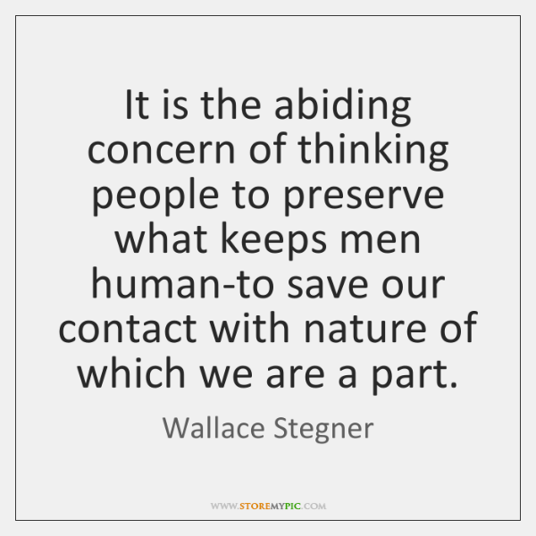 It is the abiding concern of thinking people to preserve what keeps ...